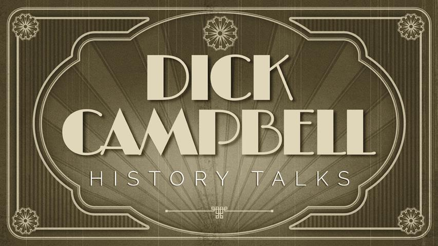 Dick Campbell's History Talks